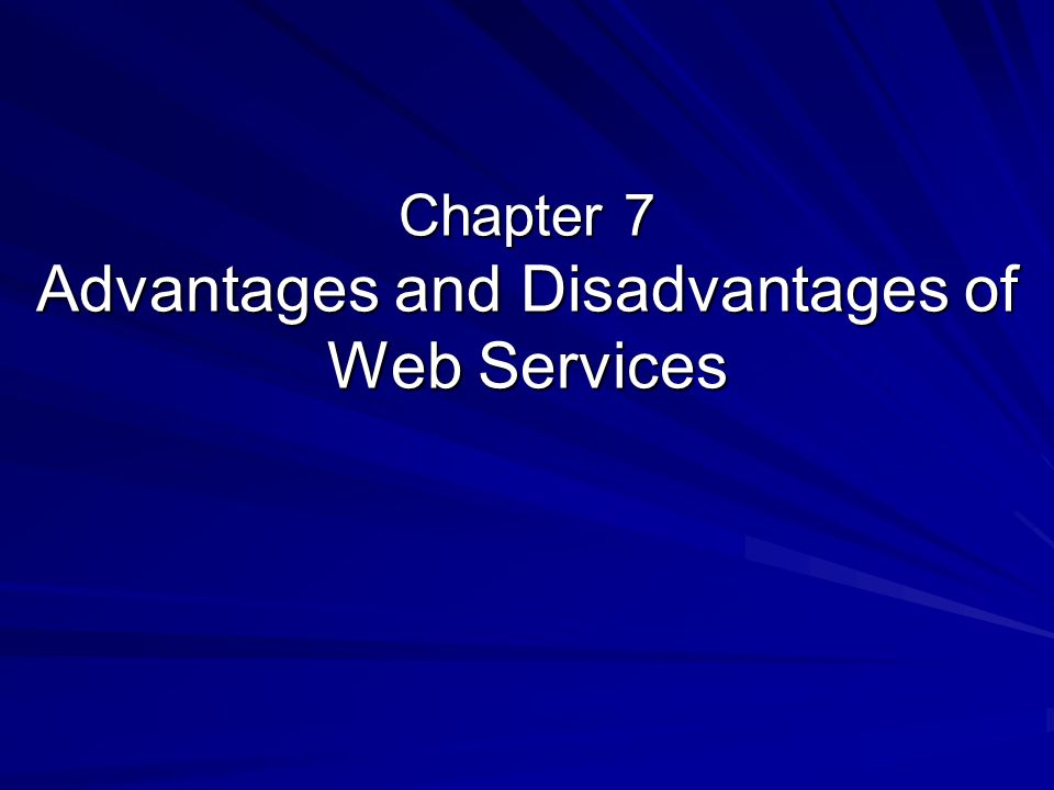 Chapter 7 Advantages and Disadvantages of Web Services