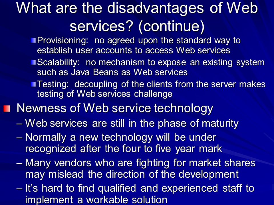 What are the disadvantages of Web services (continue)