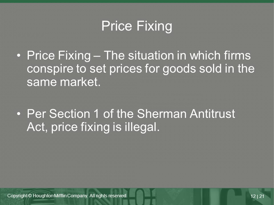 Price Fixing Price Fixing – The situation in which firms conspire to set prices for goods sold in the same market.