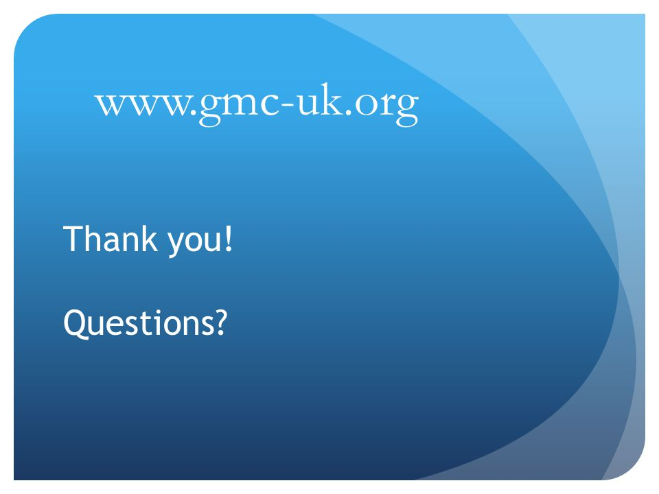 www.gmc-uk.org Thank you! Questions