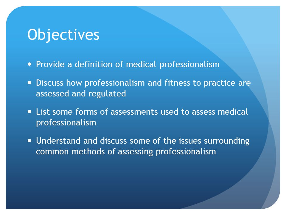 Objectives Provide a definition of medical professionalism