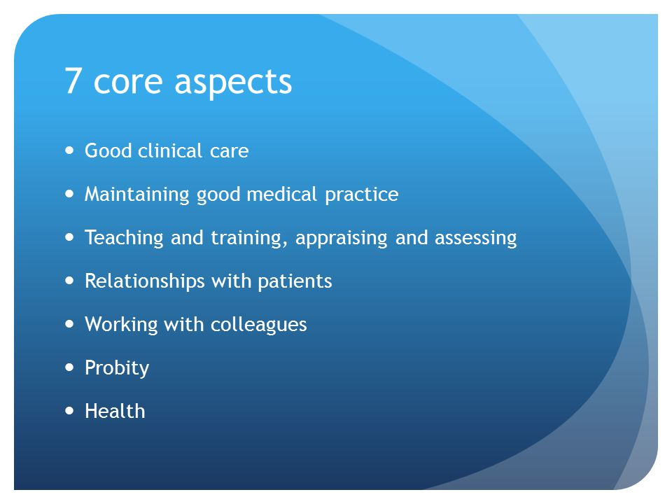 7 core aspects Good clinical care Maintaining good medical practice