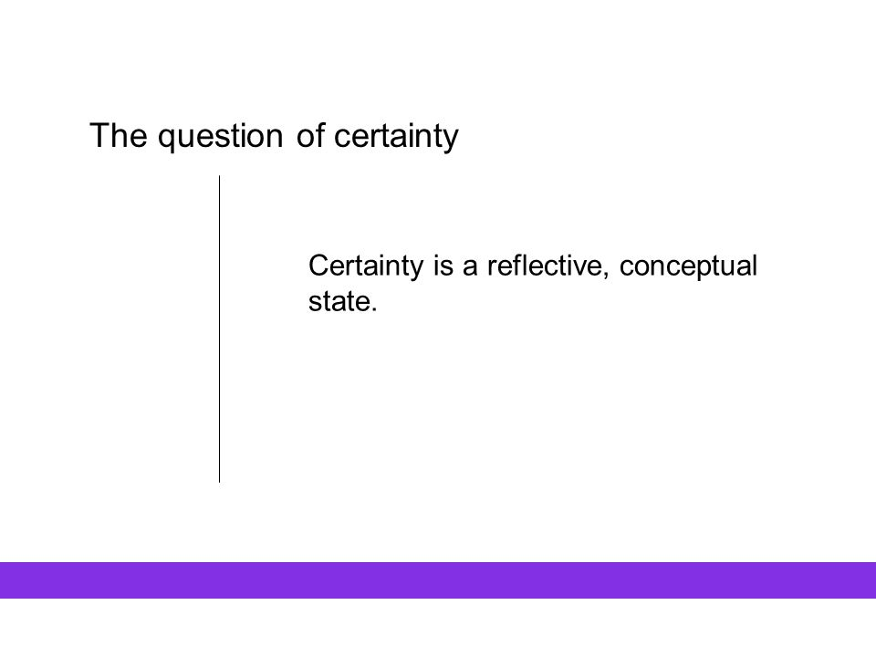 The question of certainty