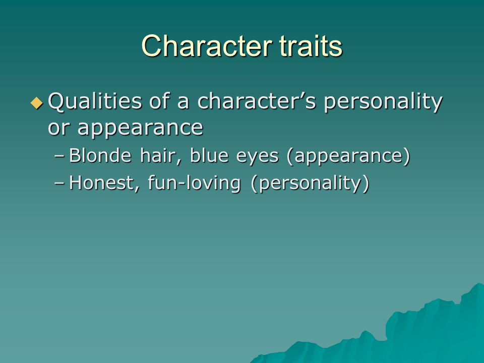 Character traits Qualities of a character's personality or appearance
