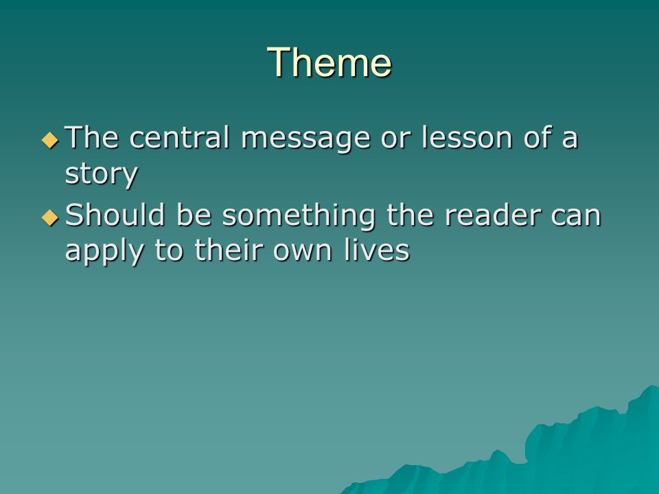 Theme The central message or lesson of a story
