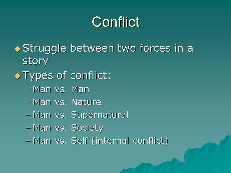 Conflict Struggle between two forces in a story Types of conflict: