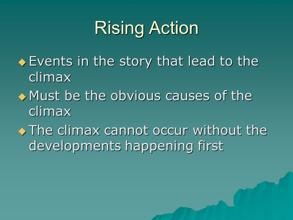 Rising Action Events in the story that lead to the climax