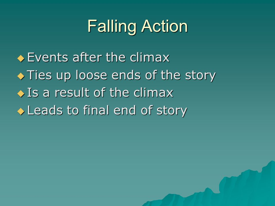 Falling Action Events after the climax Ties up loose ends of the story