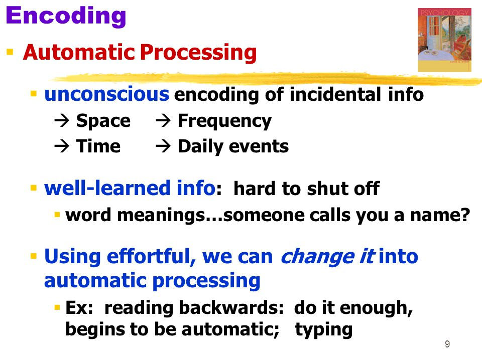 Encoding Automatic Processing unconscious encoding of incidental info