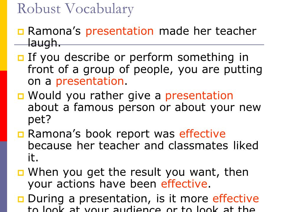 Robust Vocabulary Ramona's presentation made her teacher laugh.