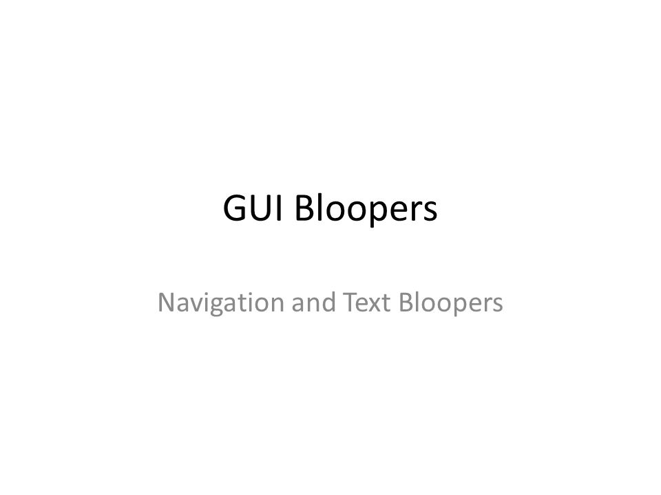 Navigation and Text Bloopers