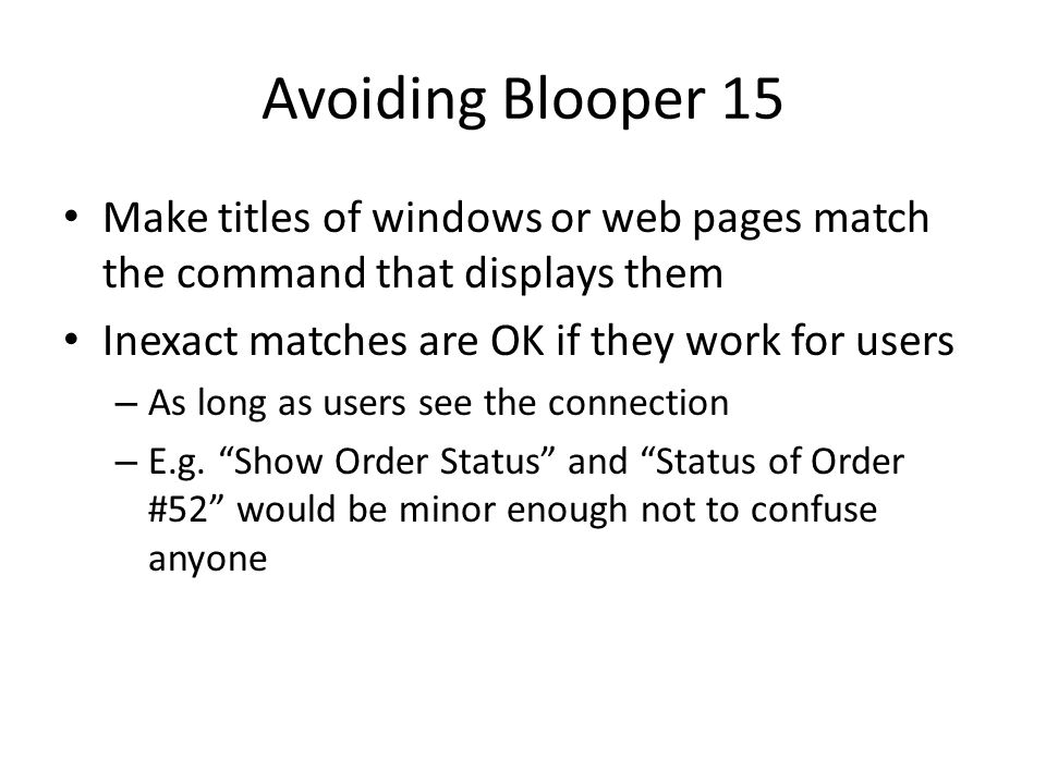Avoiding Blooper 15 Make titles of windows or web pages match the command that displays them. Inexact matches are OK if they work for users.