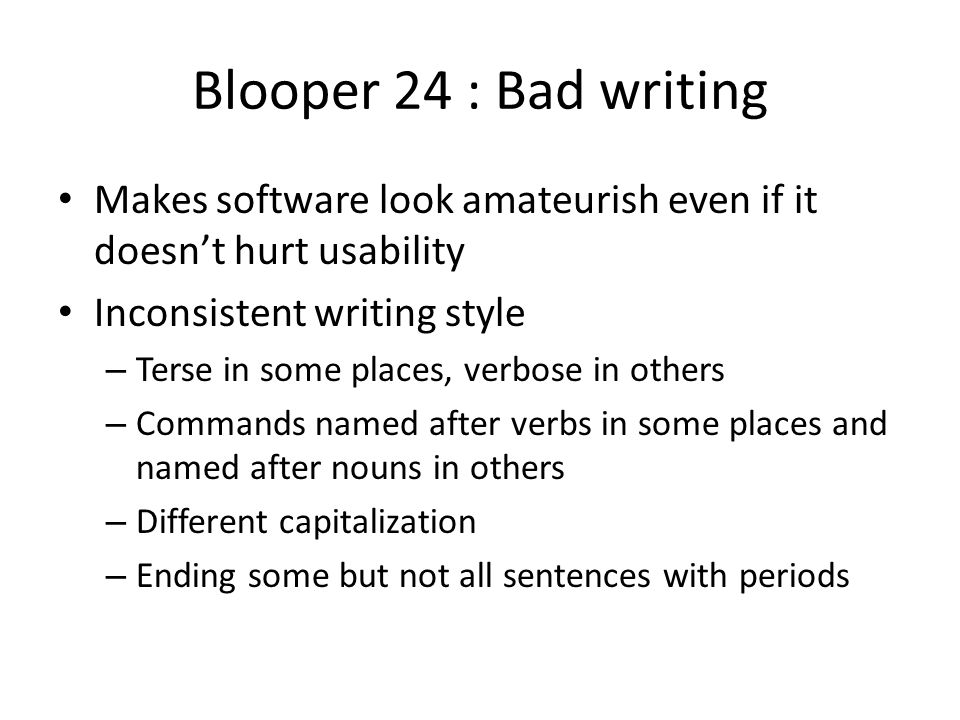 Blooper 24 : Bad writing Makes software look amateurish even if it doesn't hurt usability. Inconsistent writing style.