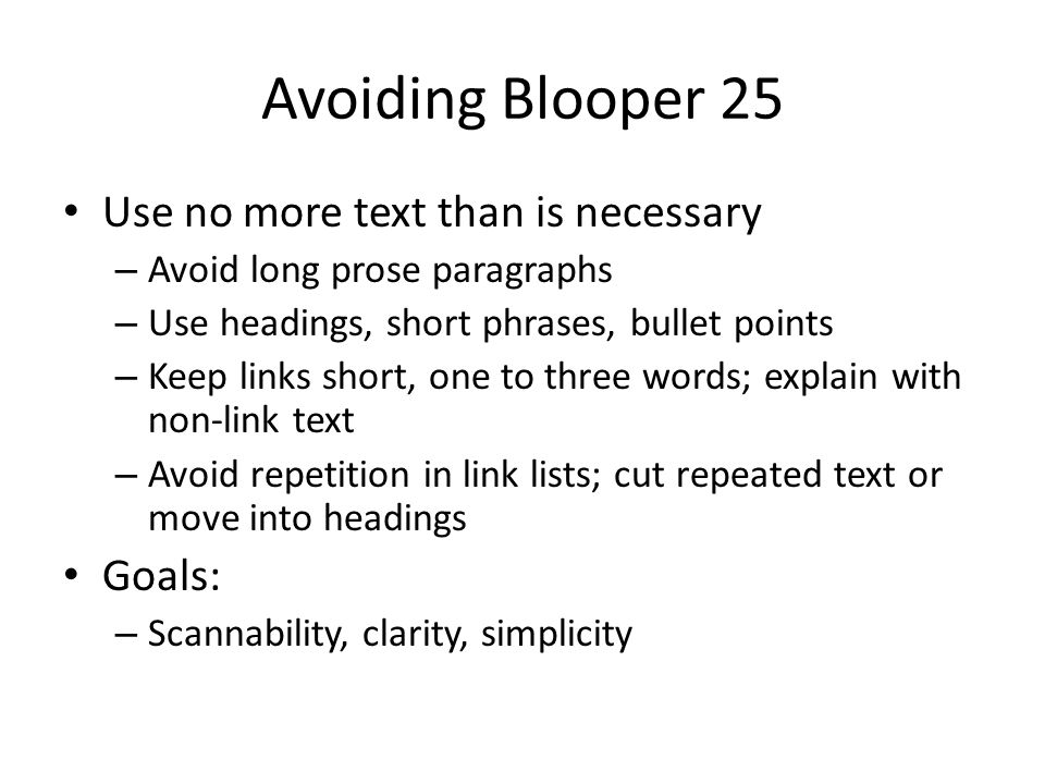 Avoiding Blooper 25 Use no more text than is necessary Goals:
