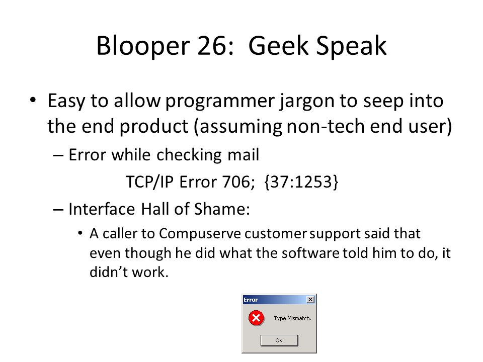 Blooper 26: Geek Speak Easy to allow programmer jargon to seep into the end product (assuming non-tech end user)