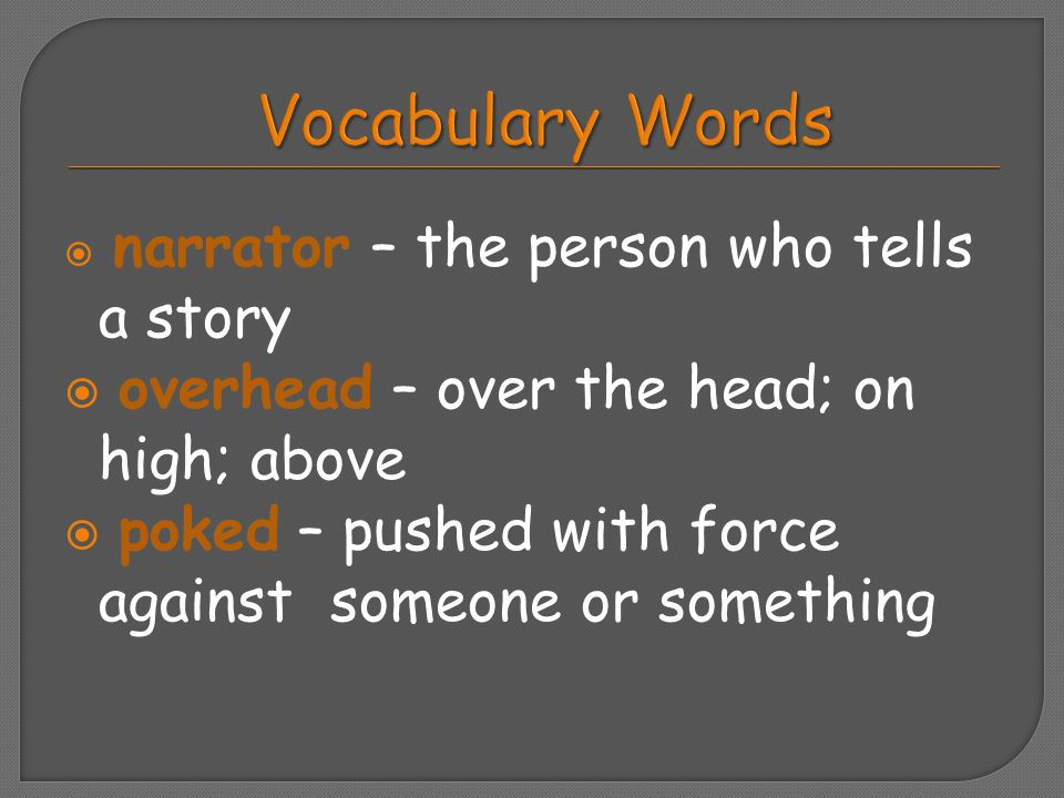 Vocabulary Words overhead – over the head; on high; above