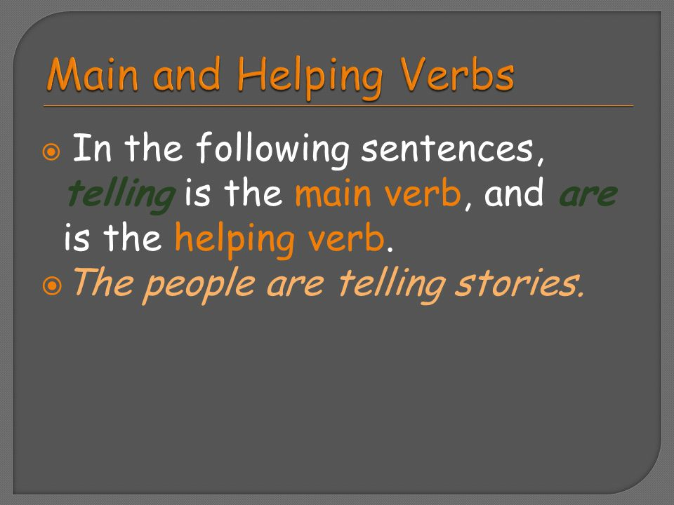 Main and Helping Verbs The people are telling stories.