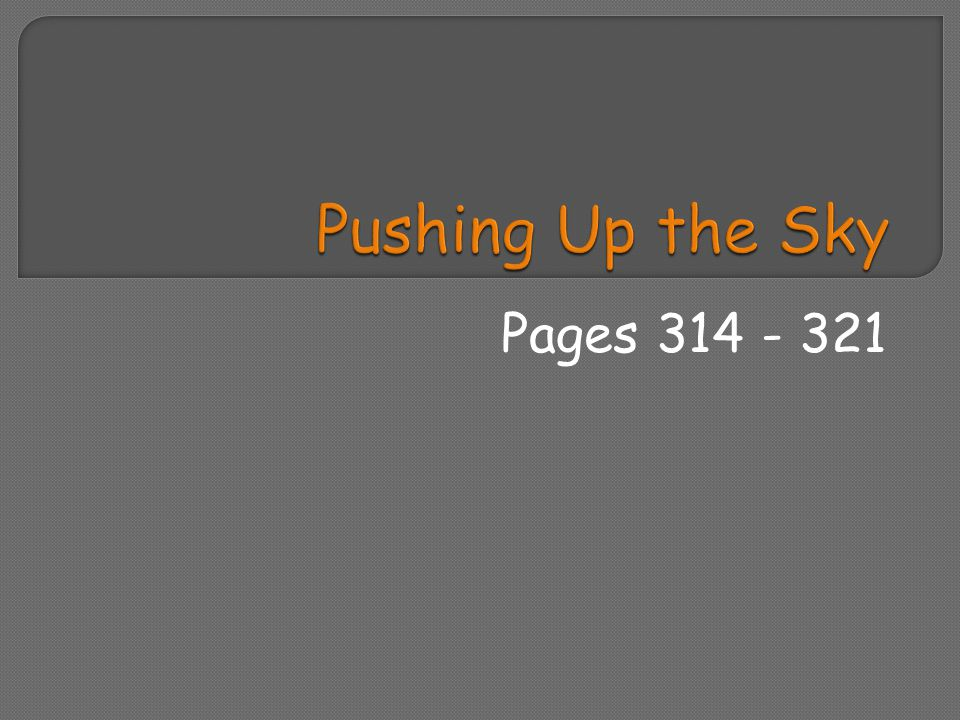 Pushing Up the Sky Pages 314 - 321