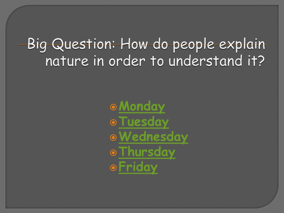 Big Question: How do people explain nature in order to understand it