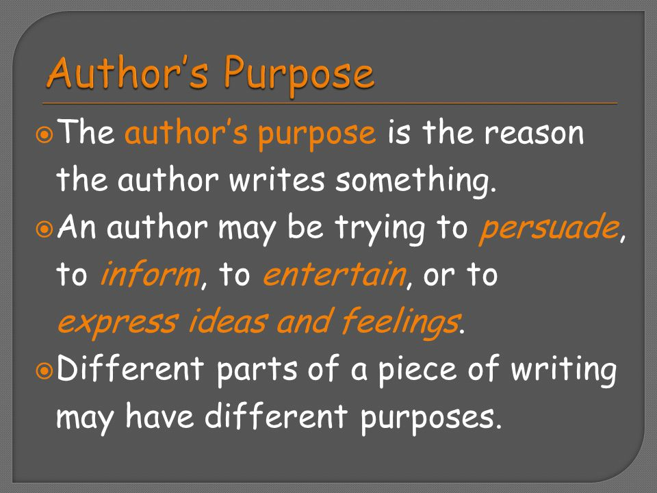 Author's Purpose The author's purpose is the reason the author writes something.