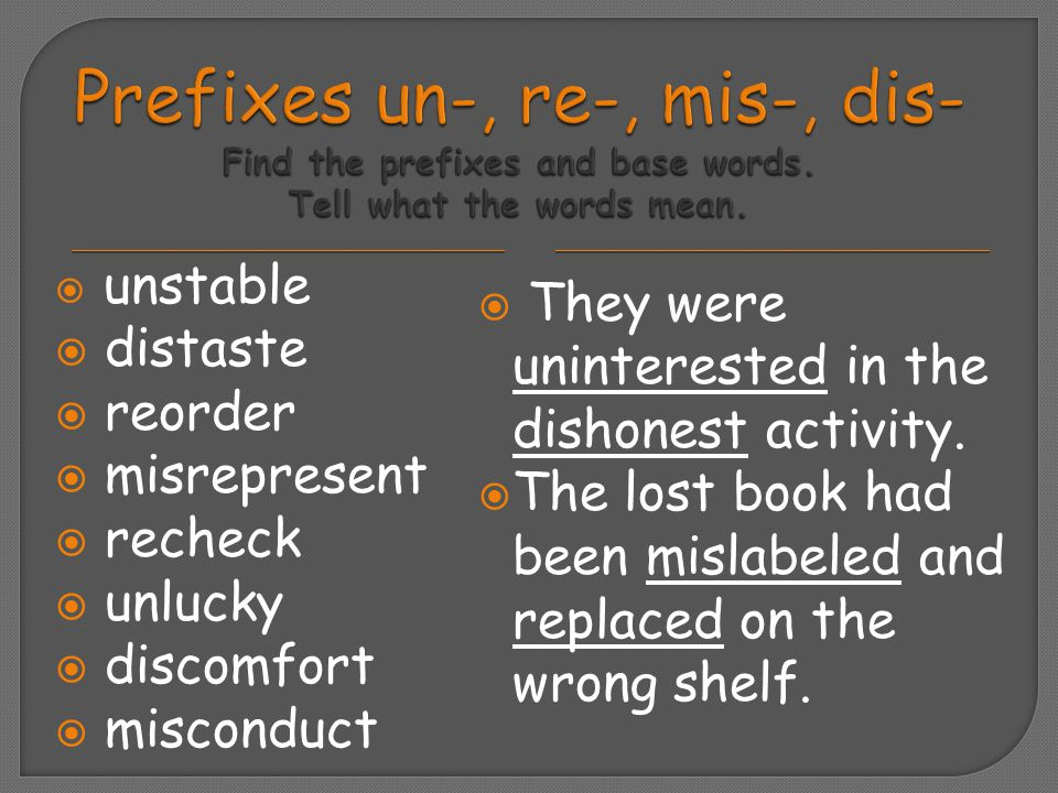 Prefixes un-, re-, mis-, dis- Find the prefixes and base words