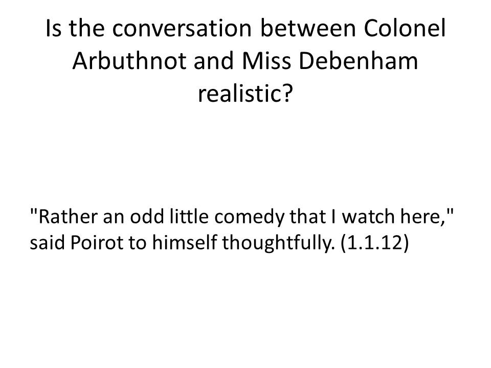 Is the conversation between Colonel Arbuthnot and Miss Debenham realistic