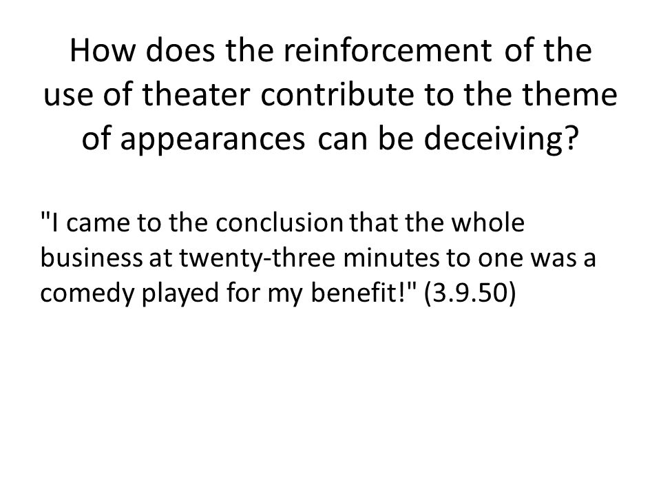 How does the reinforcement of the use of theater contribute to the theme of appearances can be deceiving