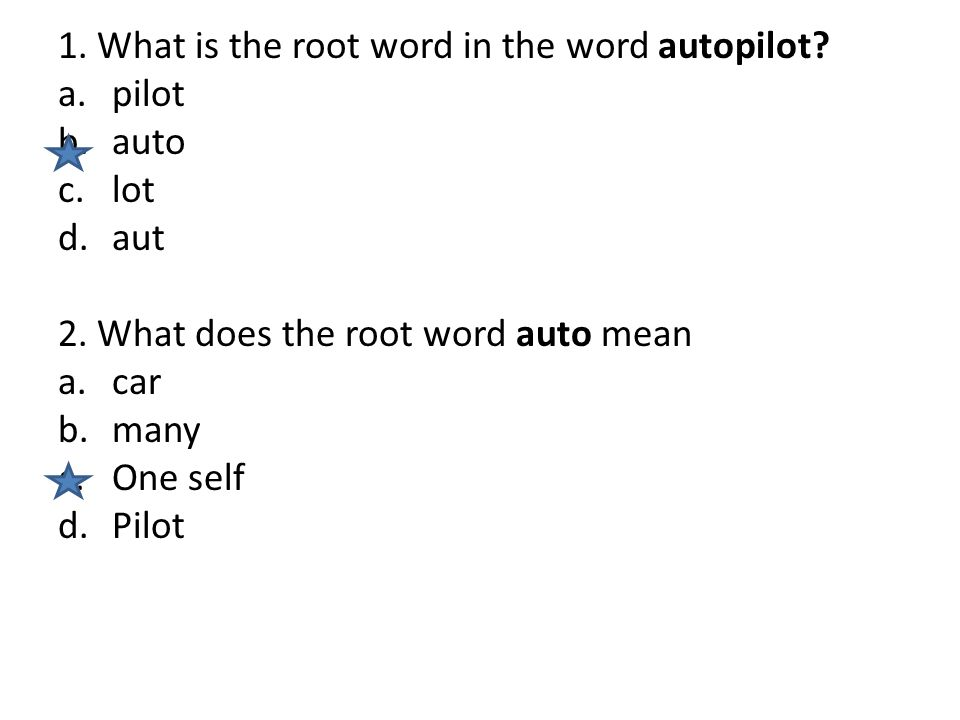 1. What is the root word in the word autopilot