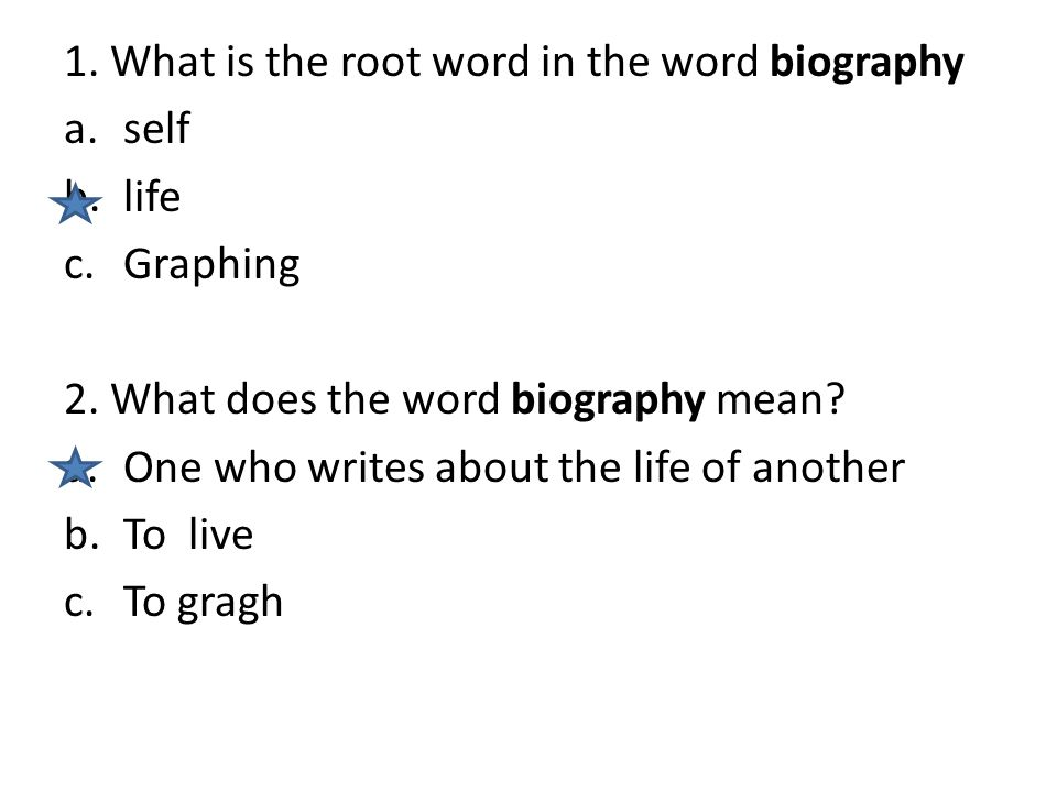 1. What is the root word in the word biography