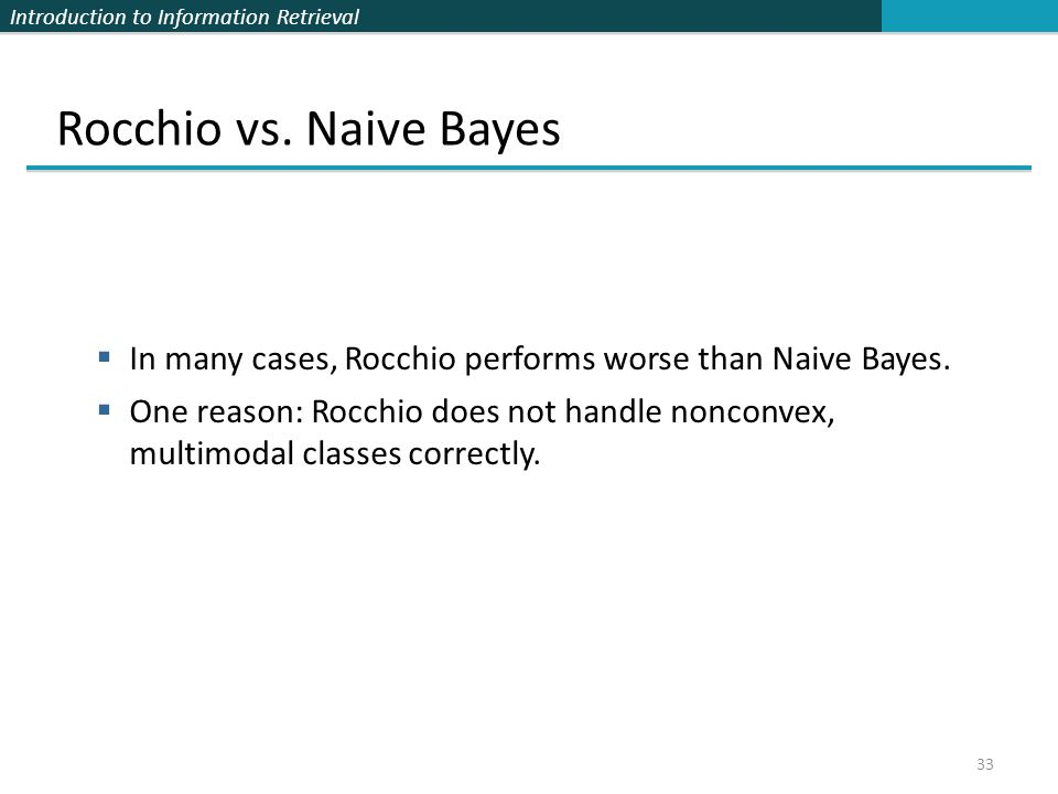 Rocchio vs. Naive Bayes In many cases, Rocchio performs worse than Naive Bayes.