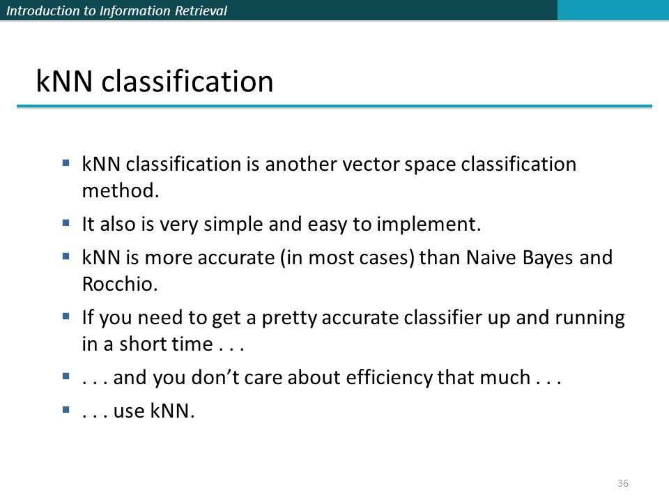 kNN classification kNN classification is another vector space classification method. It also is very simple and easy to implement.