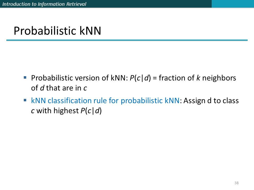 Probabilistic kNN Probabilistic version of kNN: P(c|d) = fraction of k neighbors of d that are in c.