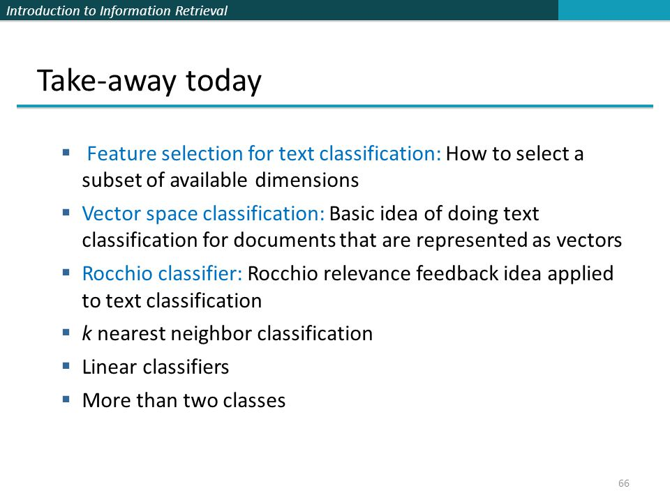 Take-away today Feature selection for text classification: How to select a subset of available dimensions.