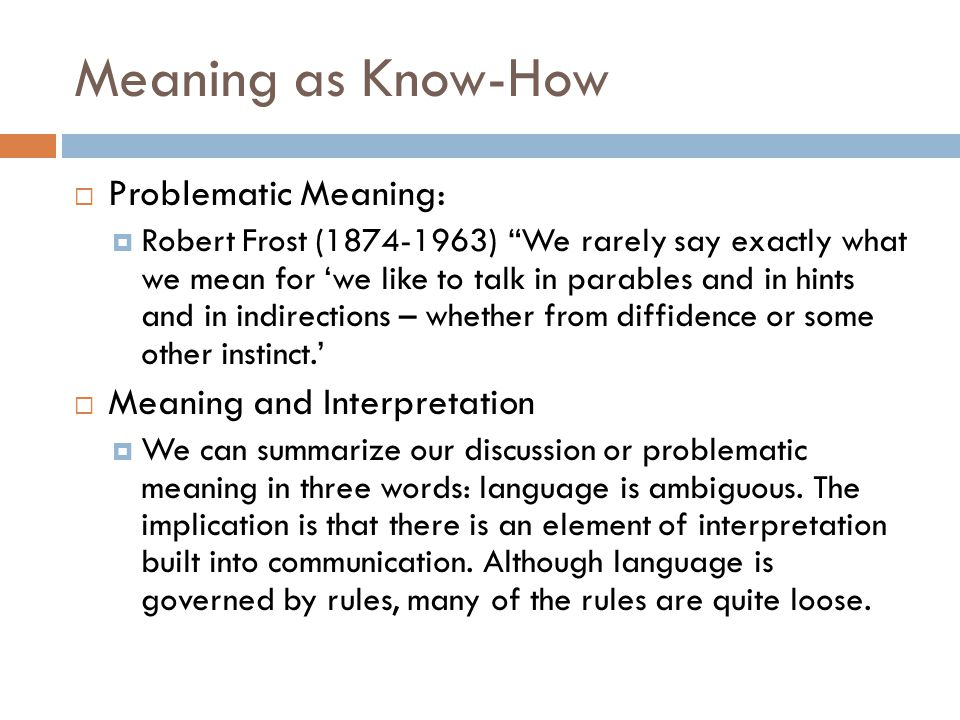 Meaning as Know-How Problematic Meaning: Meaning and Interpretation