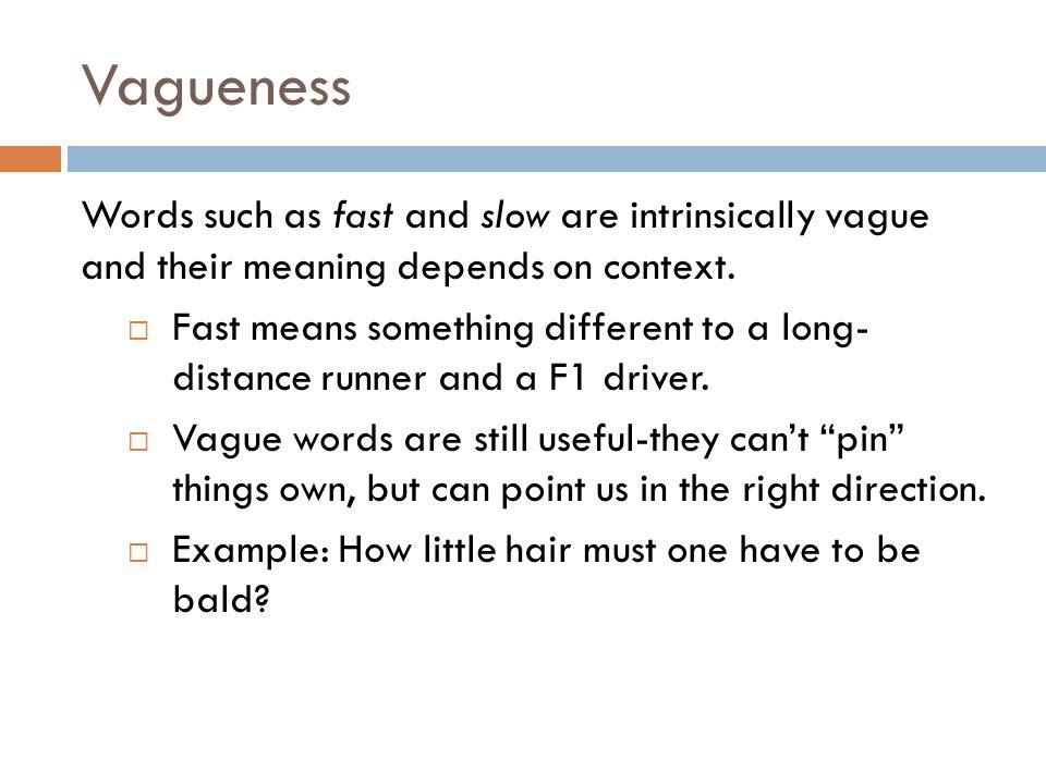 Vagueness Words such as fast and slow are intrinsically vague and their meaning depends on context.
