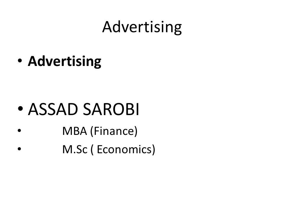 Advertising Advertising ASSAD SAROBI MBA (Finance) M.Sc ( Economics)