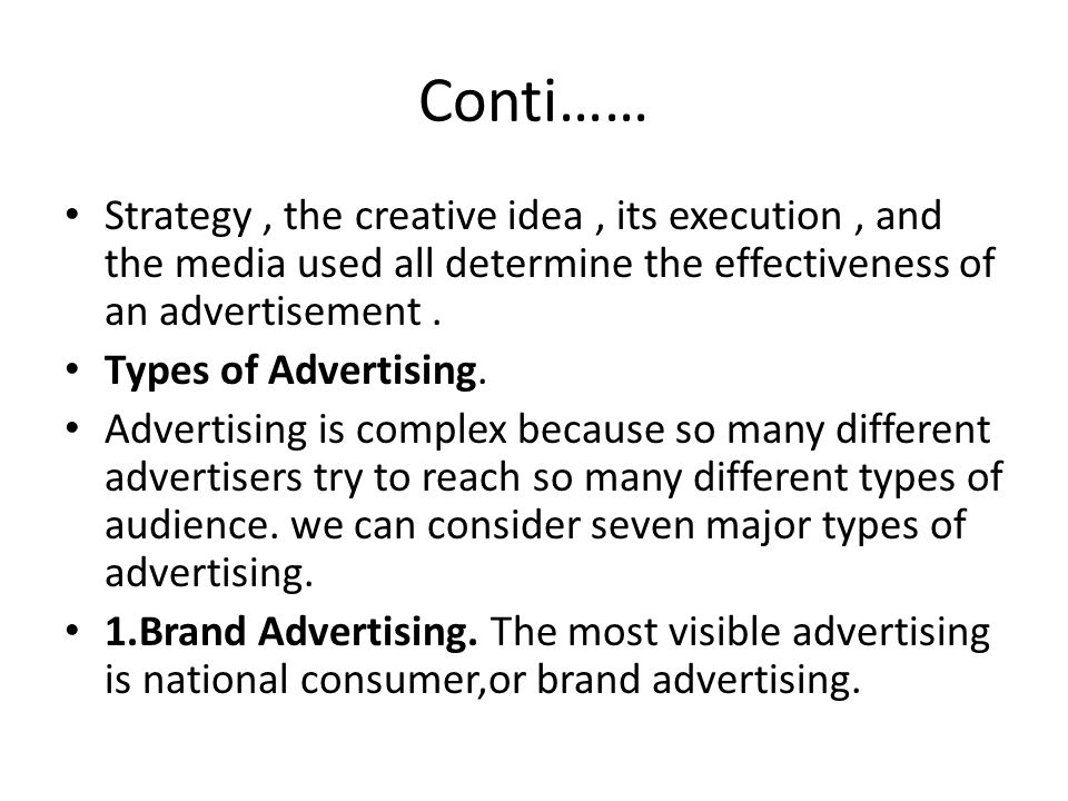 Conti…… Strategy , the creative idea , its execution , and the media used all determine the effectiveness of an advertisement .