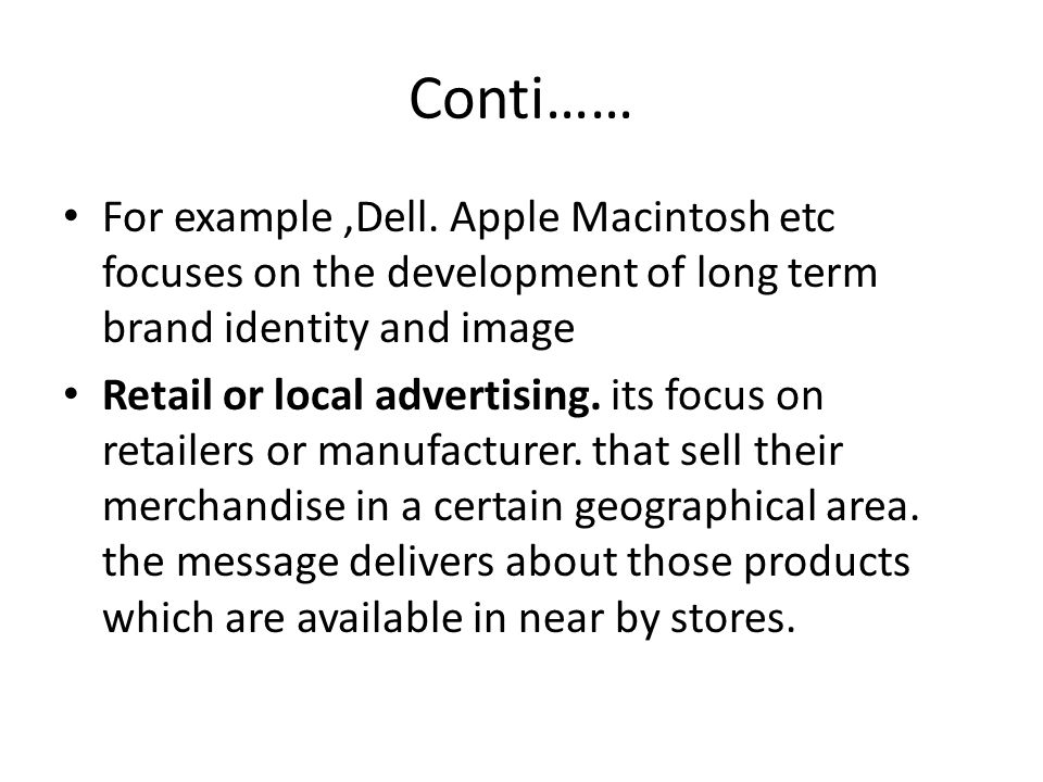 Conti…… For example ,Dell. Apple Macintosh etc focuses on the development of long term brand identity and image.