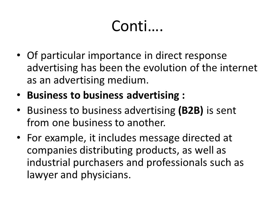 Conti…. Of particular importance in direct response advertising has been the evolution of the internet as an advertising medium.
