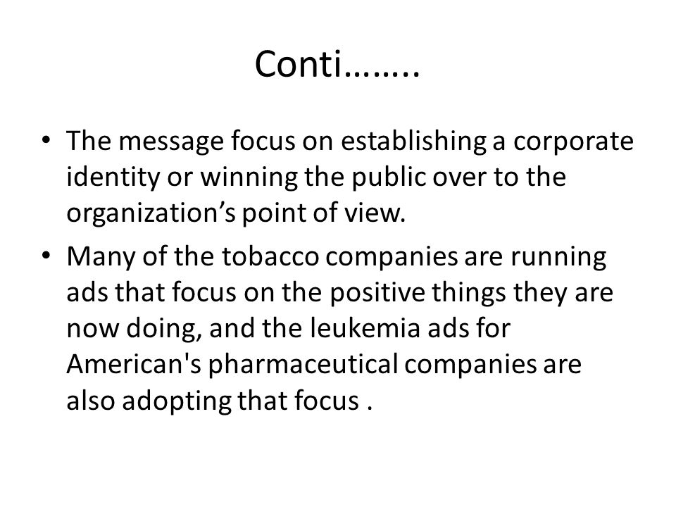 Conti…….. The message focus on establishing a corporate identity or winning the public over to the organization's point of view.