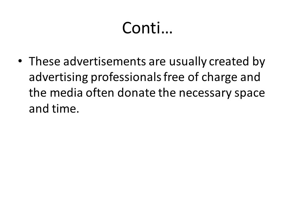 Conti… These advertisements are usually created by advertising professionals free of charge and the media often donate the necessary space and time.