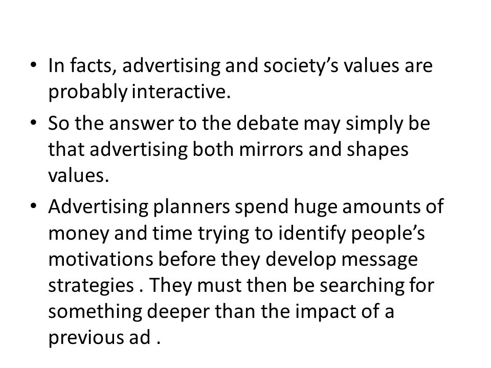 In facts, advertising and society's values are probably interactive.