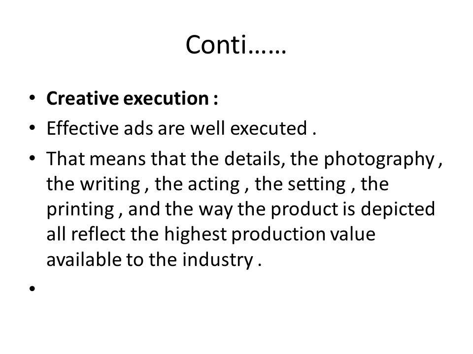 Conti…… Creative execution : Effective ads are well executed .