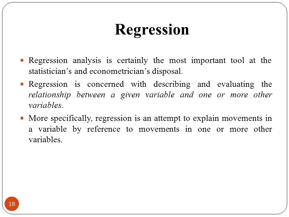 Regression Regression analysis is certainly the most important tool at the statistician's and econometrician's disposal.