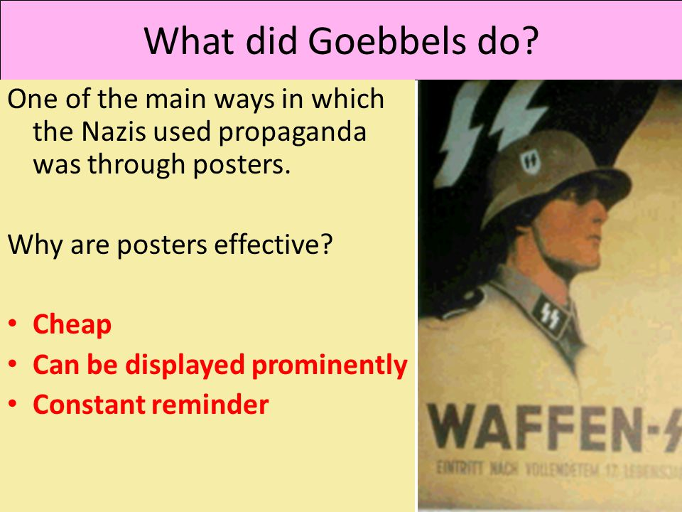 What did Goebbels do One of the main ways in which the Nazis used propaganda was through posters. Why are posters effective
