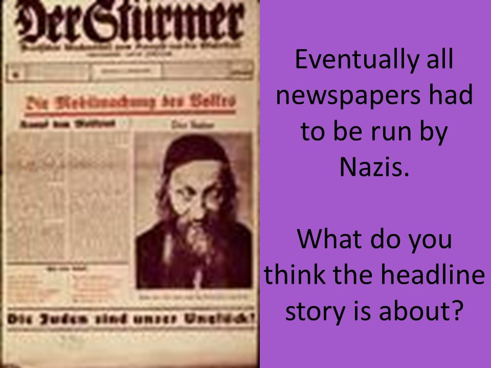Eventually all newspapers had to be run by Nazis