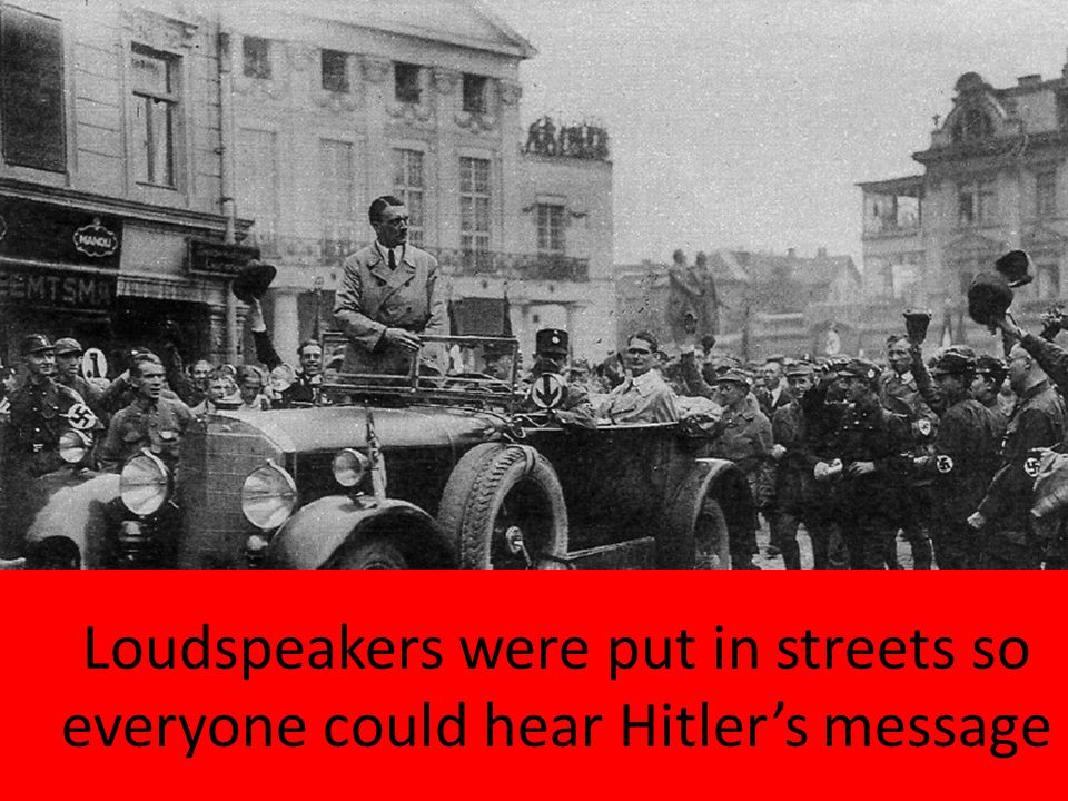 Loudspeakers were put in streets so everyone could hear Hitler's message