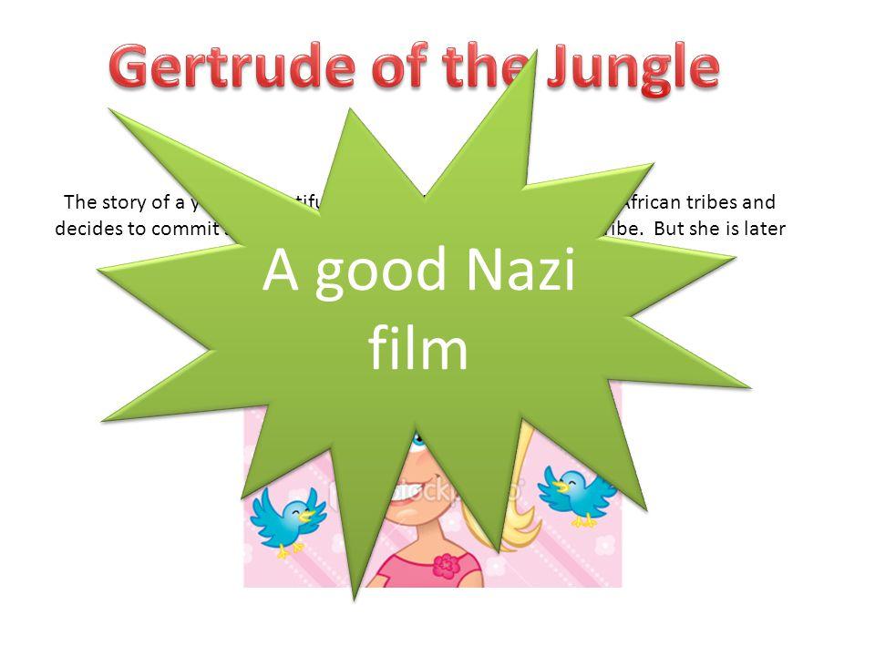 Gertrude of the Jungle A good Nazi film