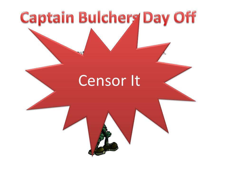 Captain Bulchers Day Off
