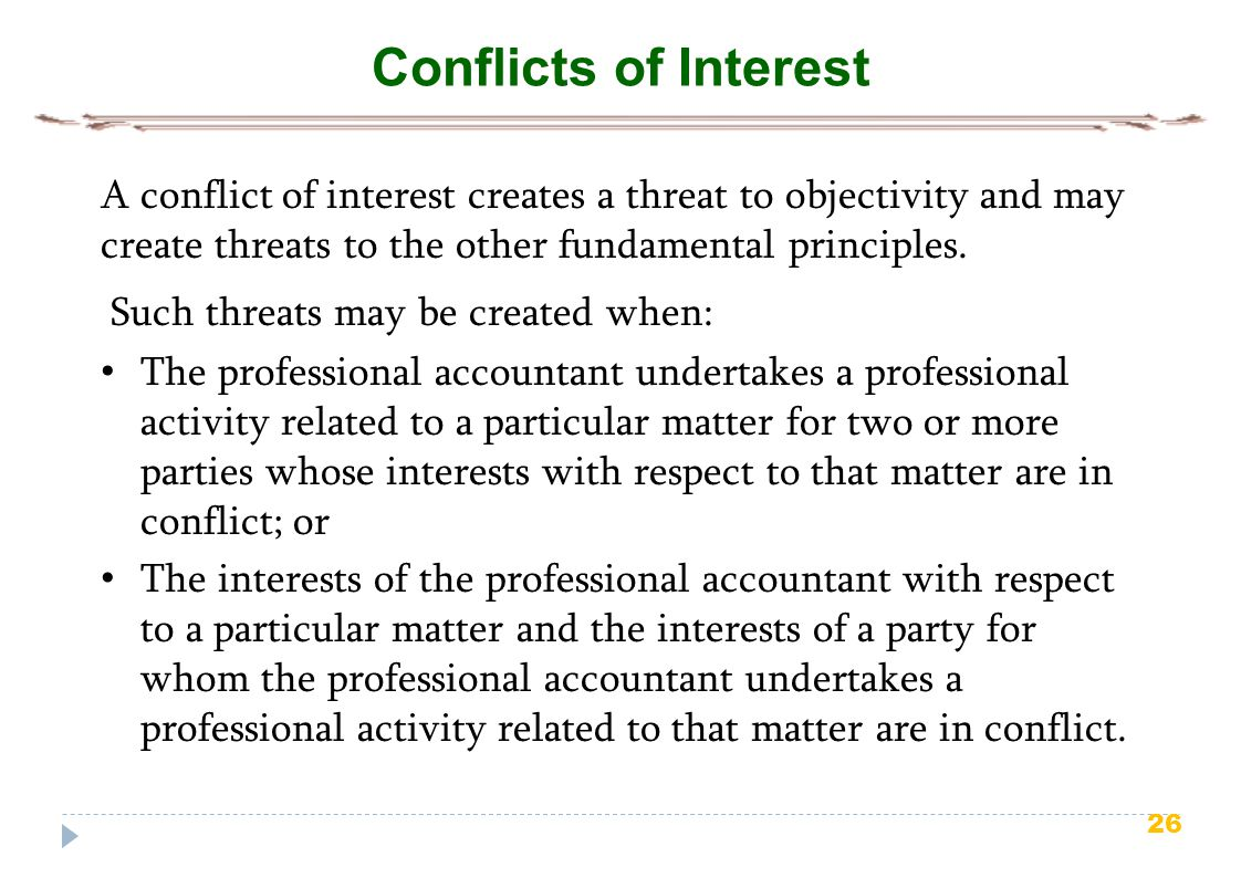 Conflicts of Interest A conflict of interest creates a threat to objectivity and may create threats to the other fundamental principles.